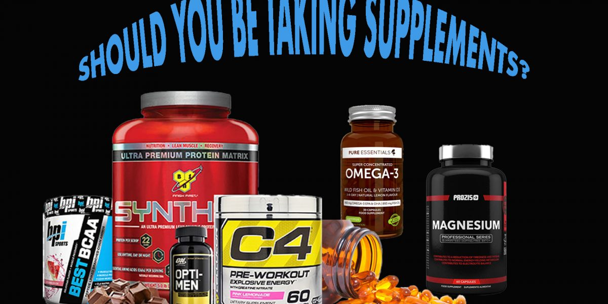 SHOULD YOU BE TAKING SUPPLEMENTS_